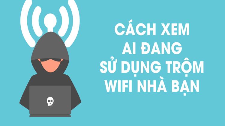 cách kiểm tra ai đang sử dụng wifi